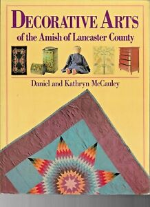 DECORATIVE ARTS OF THE AMISH OF LANCASTER COUNTY by K & D MCCAULEY PB 1st Ed