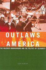 Outlaws of America: The Weather Underground and the Politics of Solidarity by