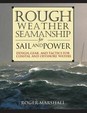 Rough Weather Seamanship for Sail and Power : Design, Gear, and Tactics for...