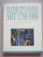 IN OUR OWN IMAGE The Story of Australian Art 1788-1989 1990 2nd Ed. WILLIAMS