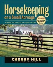 Horsekeeping on a Small Acreage : Designing and Managing Your Equine Facilities…