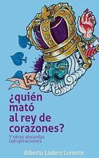 Quien Mato Al Rey de Corazones? : Y Otras Absurdas Conspiraciones by Alberto...