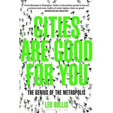 Cities Are Good for You: The Genius of the Metropolis by Leo Hollis (Paperback)