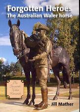 Forgotten Heroes: The Australian Waler Horse by Jill Mather (Paperback, 2007)