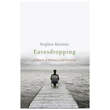 Eavesdropping : A Memoir of Blindness and Listening by Stephen Kuusisto.