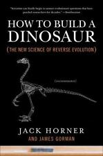 How to Build a Dinosaur: The New Science of Reverse Evolution: By Horner, Jac...