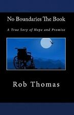 No Boundaries the Book : A True Sory of Hope and Promise by Rob Thomas (2011,...