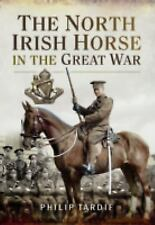 The North Irish Horse in the Great War by Phillip Tardif (2016, Hardcover) NEW