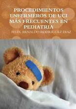 Procedimientos Enfermeros de Uci Mas Frecuentes en Pediatria by Felix Arnaldo...