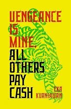 Vengeance Is Mine, All Others Pay Cash by Eka Kurniawan (2017, Paperback)
