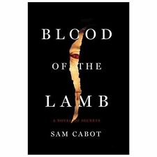 Blood of the Lamb: A Novel of Secrets - LikeNew - Cabot, Sam - Hardcover