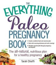 The Everything Paleo Pregnancy Book All-Natural Nutritious  by Chieffi Tarah