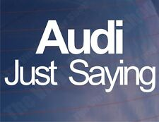 AUDI JUST SAYING Funny Novelty Car/Window/Bumper Vinyl Sticker/Decal