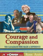 Courage and Compassion: Ten Canadians Who Made A Difference (Wow Canada!