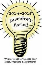 2014-2015 Inventor's Market : Where to Sell or License Your Ideas, Products...