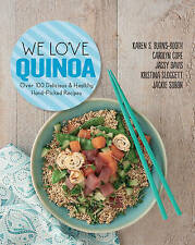 We Love Quinoa: Over 100 Delicious and Healthy Hand-Picked Recipes by Jackie...