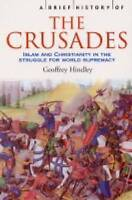 A Brief History of the Crusades: Islam and Christianity in the Struggle for...