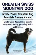 Greater Swiss Mountain Dog. Greater Swiss Mountain Dog Complete Owners Manual. G