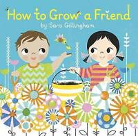 How to Grow a Friend by Sara Gillingham, NEW Book, FREE & FAST Delivery, (Hardco