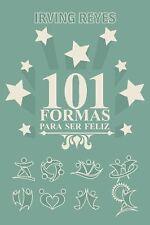 101 Formas para Ser Feliz by Irving Reyes (2014, Hardcover)