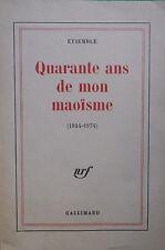 QUARANTE ANS DE MON MAOISME 1934-1974 ETIEMBLE NRF GALLIMARD BLANCHE