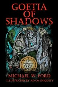 Goetia of Shadows: Illustrated Luciferian Grimoire by Michael W Ford: New