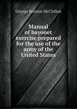 Manual of bayonet exercise prepared for the use, Brinton, George,,