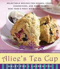 Alice's Tea Cup : Delectable Recipes for Scones, Cakes, Sandwiches, and More...