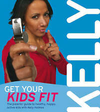 Get Your Kids Fit: The parents' guide to healthy, happy, active kids, 0753512653