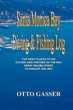 Santa Monica Bay Diving and Fishing Log : The Best Places to Go Diving and...