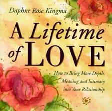 A Lifetime of Love: How to Bring More Depth, Meaning and Intimacy into Your