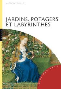 Jardins, potagers et labyrinthes - Lucia Impelluso - Hazan
