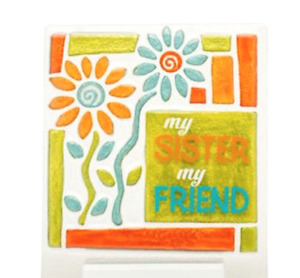 My Sister My Friend Flower Glass Plaque with Stand by Lori Siebert Lori Siebert