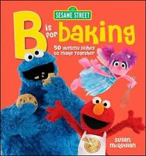B Is for Baking Sesame Street Cookbook Cook Book 50 Yummy Dishes Make Together