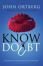 "BRAND NEW* ""Know Doubt"" by John Ortberg ~ 2009 Pback"
