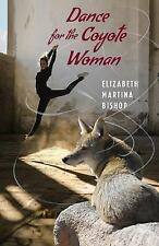 Dance for the Coyote Woman by Elizabeth Bishop (2017, Paperback)