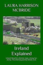 Ireland Explained : Ireland: Beautiful, Ethereal, Tragic, Strong, Fun-Loving....