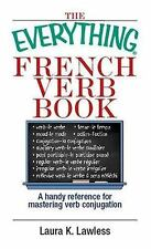 The Everything French Verb Book: A Handy Reference For Mastering Verb Conjugatio