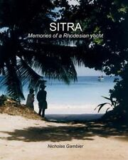 Sitra : Memories of a Rhodesian Yacht by Nicholas Gambier (2014, Paperback)