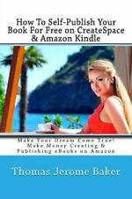 How To Self-Publish Your Book  For Free on CreateSpace & Amazon Kindle: Make...