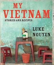 My Vietnam: Stories and Recipes by Luke Nguyen Hardcover Cookbook New $40