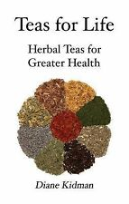 Teas for Life: 101 Herbal Teas for Greater Health (Paperback or Softback)