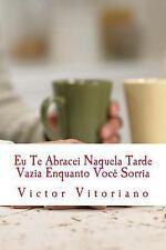 Eu Te Abracei Naquela Tarde Vazia Enquanto Você Sorria : Cronicas de Tardes...