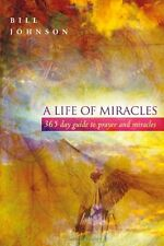 A Life of Miracles: 365-Day Guide to Prayer and Mi