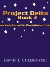 Project Delta Book 3 : Indefensible Punishment by David T. Chlebowski (2008,...