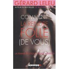 COMMENT LA RENDRE FOLLE (DE VOUS) - GERARD LELEU
