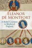 Eleanor De Montfort: Un Rebel Condesa En Medieval Inglaterra Louise J.Wilkinson
