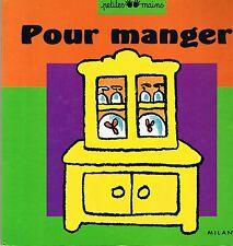 Pour Manger * Imagier Album Carton jeune enfant Petites mains Ed Milan