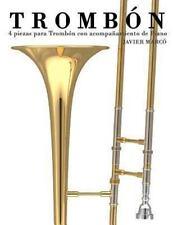Trombón : 4 Piezas para Trombón con Acompañamiento de Piano by Javier Marcó...