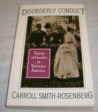 Disorderly Conduct : Visions of Gender in Victorian America by Carroll Smith-Ros